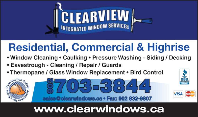 Clearview Integrated Window Services (902-457-4700) - Display Ad - ? Window Cleaning ? Caulking ? Pressure Washing - Siding / Decking ? Eavestrough - Cleaning / Repair / Guards ? Thermopane / Glass Window Replacement ? Bird Control 703-3844902902 www.clearwindows.ca Residential, Commercial & Highrise