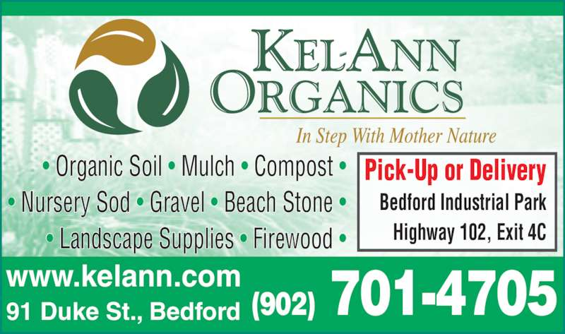 Kel-Ann Organics (902-835-7645) - Display Ad - Pick-Up or Delivery Bedford Industrial Park Highway 102, Exit 4C ? Organic Soil ? Mulch ? Compost ? ? Nursery Sod ? Gravel ? Beach Stone ? ? Landscape Supplies ? Firewood ? (902) 701-470591 Duke St., Bedfordwww.kelann.com