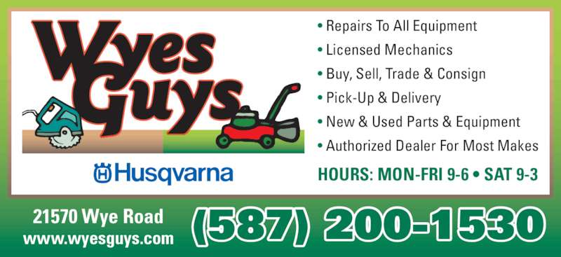 Wyes Guys (780-922-5153) - Display Ad - HOURS: MON-FRI 9-6 ? SAT 9-3 ? Repairs To All Equipment ? Licensed Mechanics ? Buy, Sell, Trade & Consign ? Pick-Up & Delivery ? New & Used Parts & Equipment ? Authorized Dealer For Most Makes (587) 200-153021570 Wye Roadwww.wyesguys.com