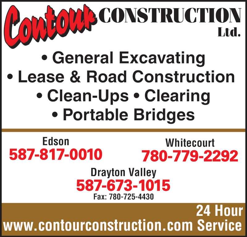 Contour Construction Ltd (780-723-5051) - Display Ad - ? General Excavating ? Lease & Road Construction  ? Clean-Ups ? Clearing ? Portable Bridges 24 Hour Servicewww.contourconstruction.com Edson 587-817-0010 Whitecourt 780-779-2292 Drayton Valley 587-673-1015 Fax: 780-725-4430