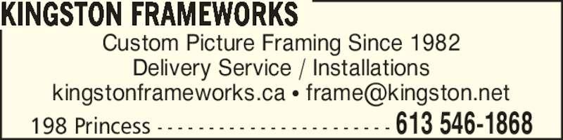 Kingston Frameworks (613-546-1868) - Display Ad - 198 Princess - - - - - - - - - - - - - - - - - - - - - - - 613 546-1868 KINGSTON FRAMEWORKS Custom Picture Framing Since 1982 Delivery Service / Installations