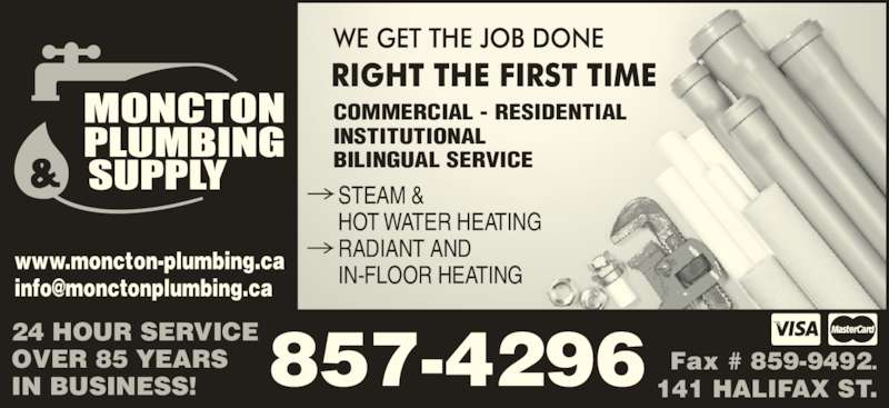 Moncton Plumbing & Supply Co Ltd (506-857-4296) - Display Ad - HOT WATER HEATING RADIANT AND IN-FLOOR HEATING www.moncton-plumbing.ca 857-4296 24 HOUR SERVICE OVER 85 YEARS IN BUSINESS! Fax # 859-9492. 141 HALIFAX ST. COMMERCIAL - RESIDENTIAL INSTITUTIONAL BILINGUAL SERVICE STEAM &
