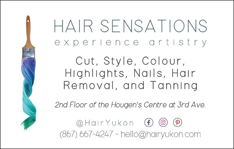 Hair Sensations (8676674247) - Display Ad - Any Way You Want It - You've Got It! Professional Top-Notch Hair Stylists www.hairsensationsyukon.ca 867-322-3317 305 Main St (2nd floor in the Hougen Centre) corner of Main St & 3rd Ave