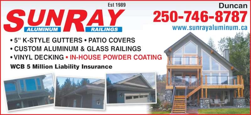 Sun-Ray Aluminum Railings (250-746-8787) - Display Ad - WCB 5 Million Liability Insurance Est 1989 ? 5'' K-STYLE GUTTERS ? PATIO COVERS ? CUSTOM ALUMINUM & GLASS RAILINGS ? VINYL DECKING ? IN-HOUSE POWDER COATING Duncan 250-746-8787 www.sunrayaluminum.ca