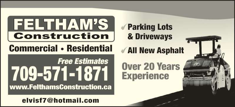 Feltham's Construction (709-424-2126) - Display Ad - Parking Lots & Driveways All New Asphalt Over 20 Years Experience Commercial ? Residential Free Estimates 709-571-1871 www.FelthamsConstruction.ca