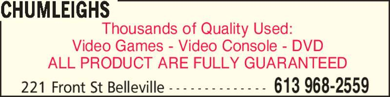 Chumleighs (613-968-2559) - Display Ad - Thousands of Quality Used: Video Games - Video Console - DVD ALL PRODUCT ARE FULLY GUARANTEED CHUMLEIGHS 613 968-2559221 Front St Belleville - - - - - - - - - - - - - -