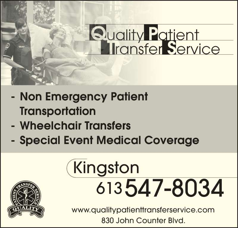 Quality Patient Transfer Service (613-547-8034) - Display Ad - Kingston Transfer Service 547-8034613 - Special Event Medical Coverage Quality Patient  www.qualitypatienttransferservice.com 830 John Counter Blvd. - Non Emergency Patient  Transportation - Wheelchair Transfers