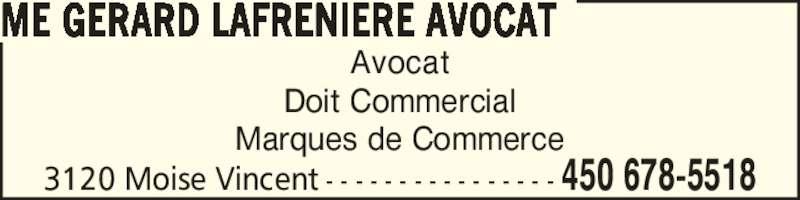 Me Gérald Lafrenière Avocat (450-678-5518) - Annonce illustrée======= - 3120 Moise Vincent - - - - - - - - - - - - - - - - 450 678-5518 Avocat Doit Commercial Marques de Commerce ME GERARD LAFRENIERE AVOCAT