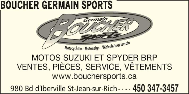 Boucher Germain Sports (450-347-3457) - Annonce illustrée======= - BOUCHER GERMAIN SPORTS 980 Bd d'Iberville St-Jean-sur-Rich - - - - 450 347-3457 MOTOS SUZUKI ET SPYDER BRP VENTES, PI?CES, SERVICE, V?TEMENTS www.bouchersports.ca