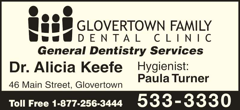 Glovertown Family Dental Office (709-533-3330) - Display Ad - General Dentistry Services Toll Free 1-877-256-3444 533-3330 Hygienist: Paula Turner Dr. Alicia Keefe 46 Main Street, Glovertown