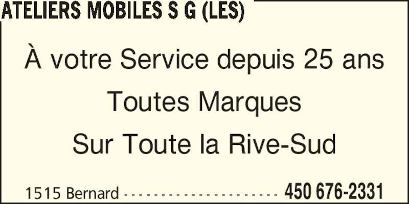 Les Ateliers Mobiles S G (450-676-2331) - Annonce illustrée======= - ATELIERS MOBILES S G (LES) 1515 Bernard - - - - - - - - - - - - - - - - - - - - - 450 676-2331 ? votre Service depuis 25 ans Toutes Marques Sur Toute la Rive-Sud