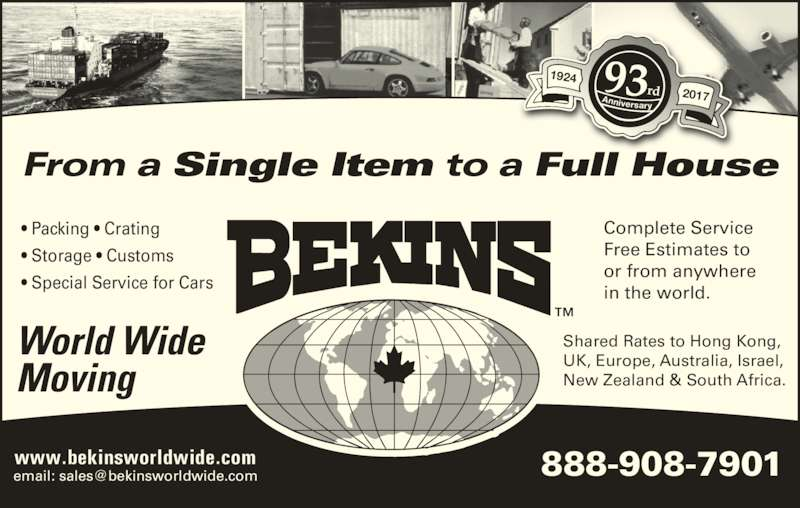 Bekins World Wide Moving (1-800-880-1829) - Display Ad - Free Estimates to  or from anywhere  in the world. Shared Rates to Hong Kong, UK, Europe, Australia, Israel, New Zealand & South Africa.  From a Single Item to a Full House ? Packing ? Crating ? Storage ? Customs ? Special Service for Cars World Wide Moving 1924 Anniversary 93rd 2017 Complete Service
