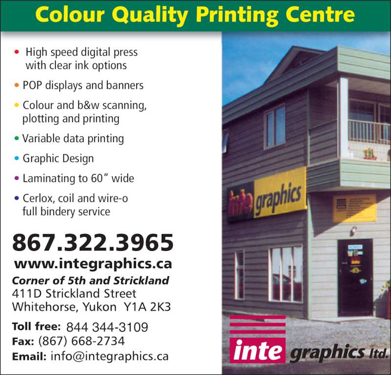 Integraphics Ltd (867-667-4639) - Display Ad - www.integraphics.ca ?  High speed digital press     with clear ink options ? POP displays and banners ? Colour and b&w scanning,    plotting and printing ? Variable data printing ? Graphic Design ? Laminating to 60? wide ? Cerlox, coil and wire-o    full bindery service 844 344-3109 867.322.3965