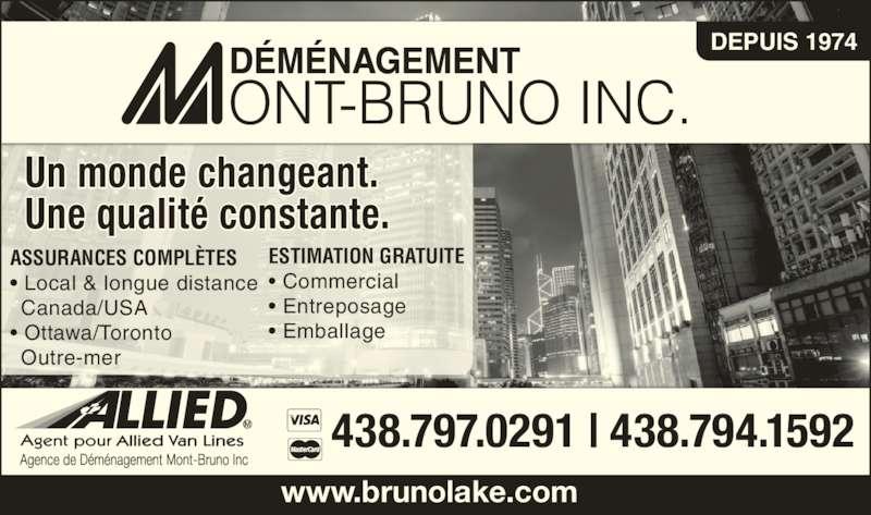 Mount-Bruno Lakeshore Inc (450-653-7891) - Annonce illustrée======= - www.brunolake.com 438.797.0291 | 438.794.1592 ASSURANCES COMPL?TES ? Local & longue distance  Canada/USA ? Ottawa/Toronto  Outre-mer Un monde changeant. Une qualit? constante. ESTIMATION GRATUITE ? Commercial ? Entreposage ? Emballage DEPUIS 1974