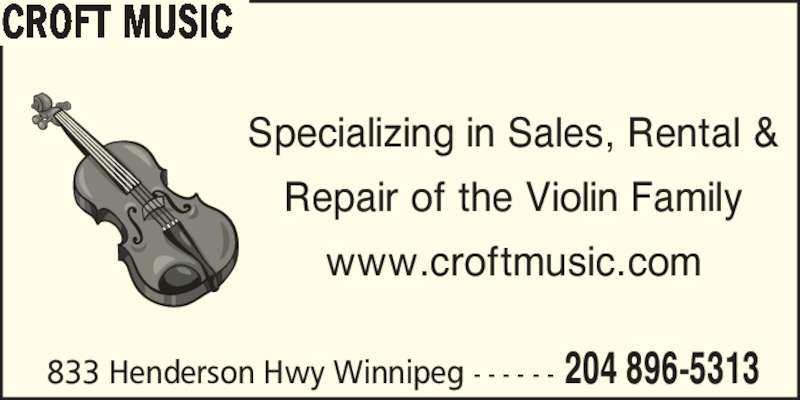 Croft Music (204-896-5313) - Display Ad - Specializing in Sales, Rental & Repair of the Violin Family www.croftmusic.com 833 Henderson Hwy Winnipeg - - - - - - 204 896-5313 CROFT MUSIC