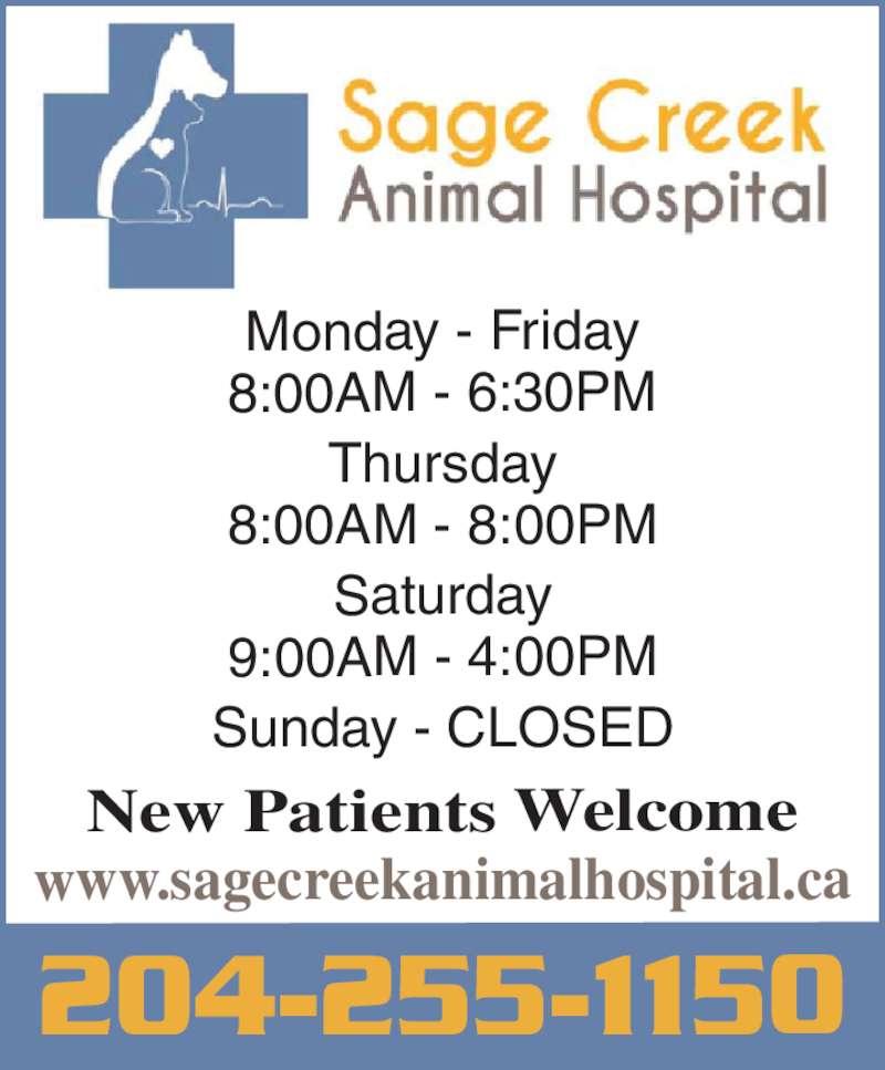 Sage Creek Animal Hospital Inc (204-255-1150) - Display Ad - 204-255-1150 www.sagecreekanimalhospital.ca New Patients Welcome Monday - Friday 8:00AM - 6:30PM Thursday 8:00AM - 8:00PM Saturday 9:00AM - 4:00PM Sunday - CLOSED