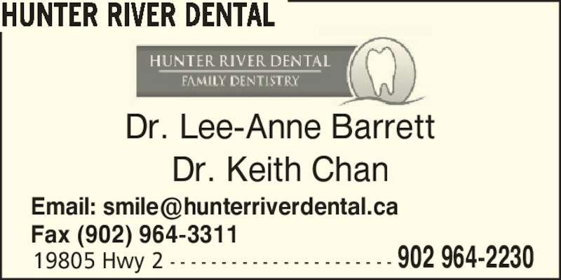Hunter River Dental (9029642230) - Display Ad - 19805 Hwy 2 - - - - - - - - - - - - - - - - - - - - - - 902 964-2230 HUNTER RIVER DENTAL Dr. Lee-Anne Barrett Dr. Keith Chan Fax (902) 964-3311