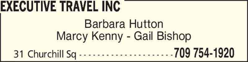 Executive Travel Inc (709-754-1920) - Display Ad - Barbara Hutton Marcy Kenny - Gail Bishop EXECUTIVE TRAVEL INC 31 Churchill Sq - - - - - - - - - - - - - - - - - - - - -709 754-1920