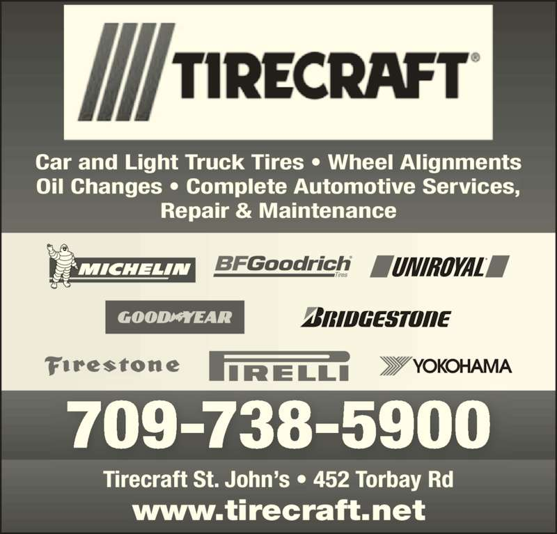Tirecraft St John's (709-738-5900) - Display Ad - Tirecraft St. John?s ? 452 Torbay Rd www.tirecraft.net 709-738-5900 Car and Light Truck Tires ? Wheel Alignments Oil Changes ? Complete Automotive Services, Repair & Maintenance