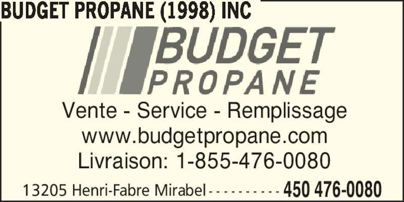 Budget Propane Inc (450-476-0080) - Annonce illustrée======= - BUDGET PROPANE (1998) INC Vente - Service - Remplissage www.budgetpropane.com Livraison: 1-855-476-0080 450 476-008013205 Henri-Fabre Mirabel - - - - - - - - - -
