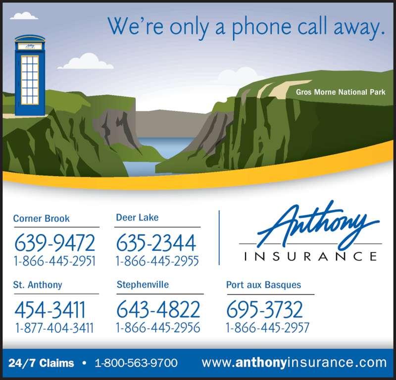 Anthony Insurance Inc (709-639-9472) - Display Ad - 24/7 Claims  ?  1-800-563-9700       www.anthonyinsurance.com Corner Brook St. Anthony Deer Lake Stephenville Port aux Basques Gros Morne National Park