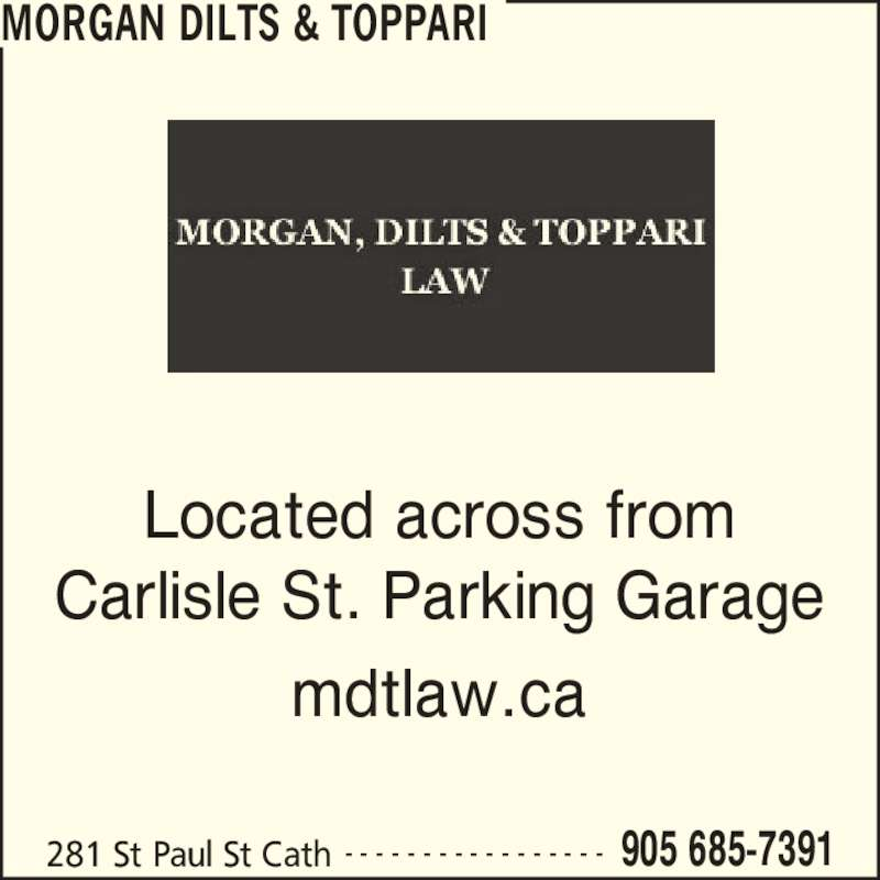 Morgan Dilts & Toppari (9056857391) - Display Ad - MORGAN DILTS & TOPPARI 281 St Paul St Cath 905 685-7391- - - - - - - - - - - - - - - - - Located across from Carlisle St. Parking Garage mdtlaw.ca