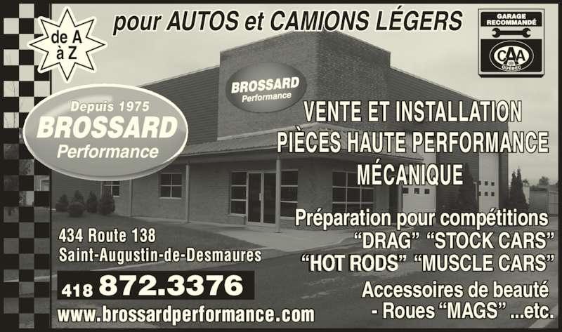Brossard Performance Inc (418-872-3376) - Annonce illustrée======= - www.brossardperformance.com 434 Route 138 Saint-Augustin-de-Desmaures Pr?paration pour comp?titions   ?DRAG?  ?STOCK CARS? ?HOT RODS?  ?MUSCLE CARS? Accessoires de beaut?  - Roues ?MAGS? ...etc. 872.3376418 VENTE ET INSTALLATION PI?CES HAUTE PERFORMANCE M?CANIQUE  ? Z Performance Depuis 1975 pour AUTOS et CAMIONS L?GERSde A