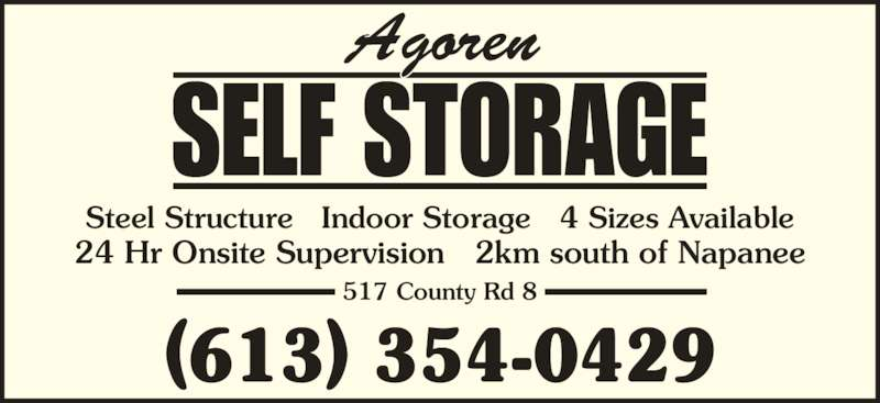 Agoren Self Storage (6133540429) - Display Ad - 517 County Rd 8 Steel Structure   Indoor Storage   4 Sizes Available 24 Hr Onsite Supervision   2km south of Napanee