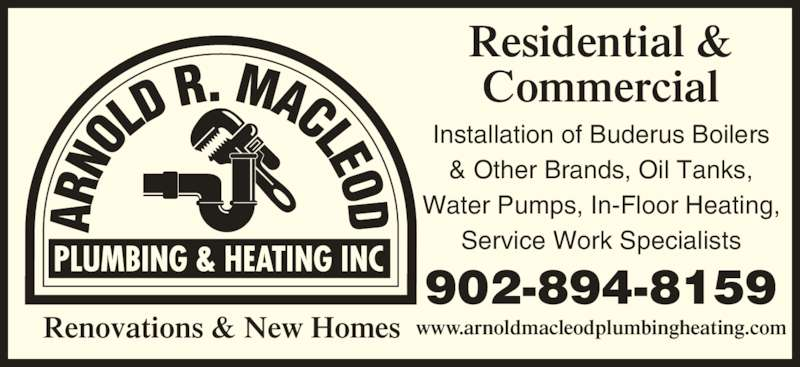 Arnold R. Macleod Plumbing And Heating Inc (902-894-8159) - Display Ad - www.arnoldmacleodplumbingheating.comRenovations & New Homes Residential & Commercial Installation of Buderus Boilers & Other Brands, Oil Tanks, Water Pumps, In-Floor Heating, Service Work Specialists 902-894-8159