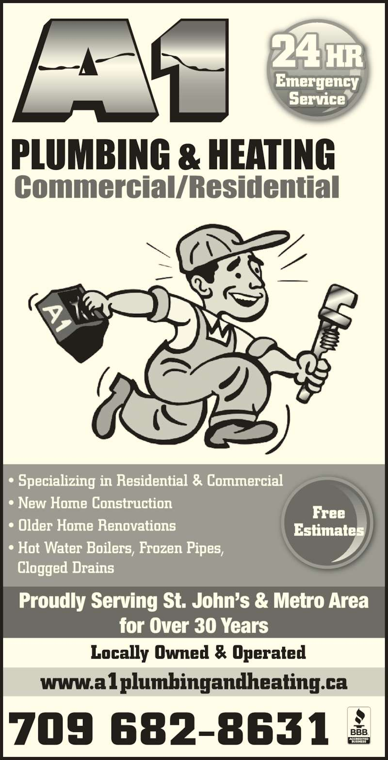 A1 Plumbing & Heating Ltd (709-682-8631) - Display Ad - Locally Owned & Operated ? Specializing in Residential & Commercial ? New Home Construction ? Older Home Renovations ? Hot Water Boilers, Frozen Pipes,   Clogged Drains 24 HR Emergency Service Free Estimates 709 682-8631 Proudly Serving St. John?s & Metro Area for Over 30 Years www.a1plumbingandheating.ca