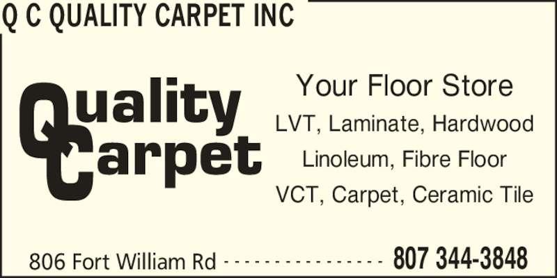 Q C Quality Carpet Inc (807-344-3848) - Display Ad - Your Floor Store LVT, Laminate, Hardwood Linoleum, Fibre Floor VCT, Carpet, Ceramic Tile Q C QUALITY CARPET INC 806 Fort William Rd 807 344-3848- - - - - - - - - - - - - - - -