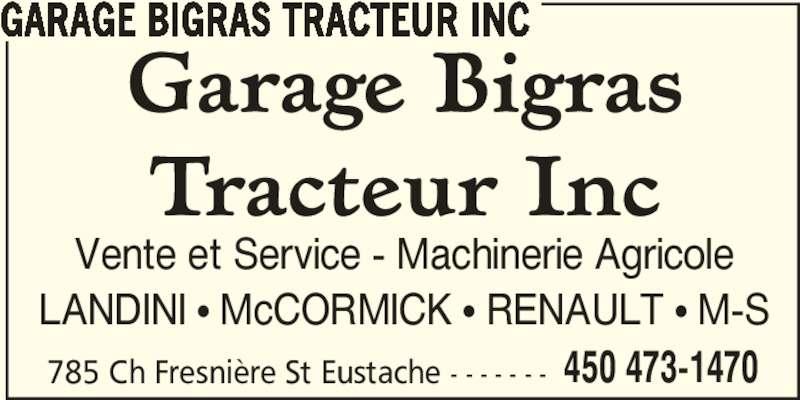 Garage Bigras Tracteur Inc (450-473-1470) - Annonce illustrée======= - 450 473-1470 GARAGE BIGRAS TRACTEUR INC Vente et Service - Machinerie Agricole 785 Ch Fresni?re St Eustache - - - - - - - LANDINI ? McCORMICK ? RENAULT ? M-S