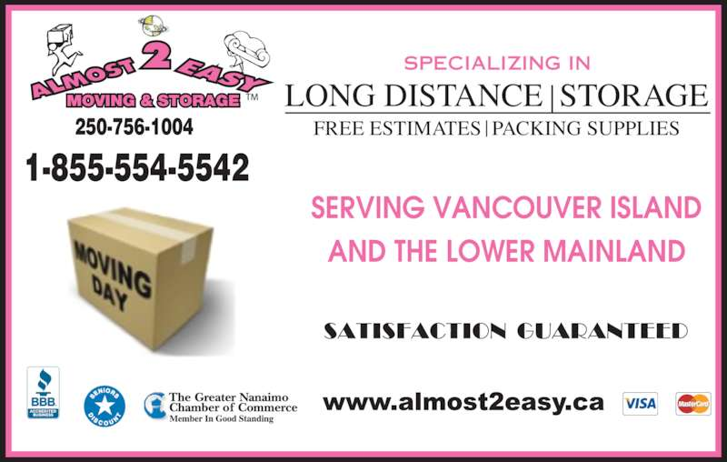 Almost 2 Easy Moving (250-756-1004) - Display Ad - SERVING VANCOUVER ISLAND AND THE LOWER MAINLAND 1-855-554-5542 250-756-1004 SPECIALIZING IN LONG DISTANCE  STORAGE FREE ESTIMATES  PACKING SUPPLIES