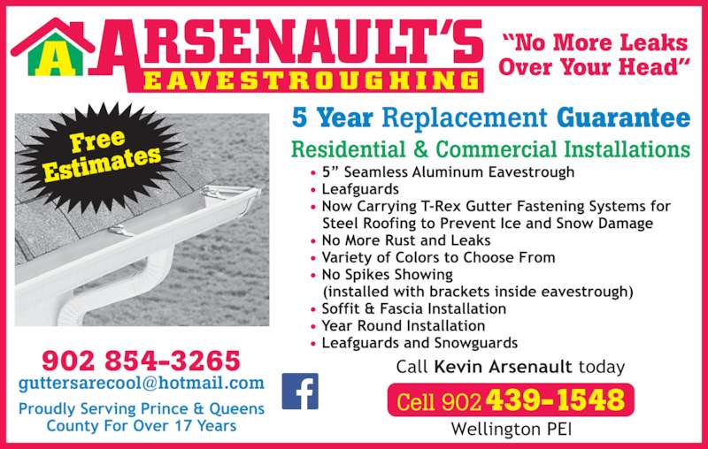 Arsenault's Eavestroughing (902-854-3265) - Display Ad - Over Your Head?E AV E ST R O U G H I N GA Free Estimat es Cell 902439-1548 902 854-3265 Residential & Commercial Installations 5 Year Replacement Guarantee ?No More Leaks