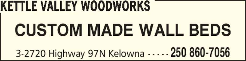 Kettle Valley Woodworks (250-860-7056) - Display Ad - KETTLE VALLEY WOODWORKS CUSTOM MADE WALL BEDS 250 860-70563-2720 Highway 97N Kelowna - - - - -