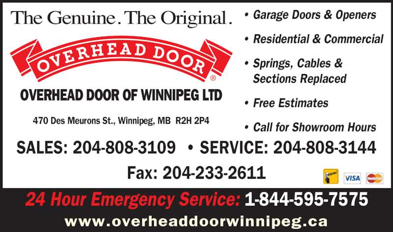 Overhead Door Of Winnipeg Ltd (204-233-8621) - Display Ad - ? Garage Doors & Openers 24 Hour Emergency Service: 1-844-595-7575 ? Residential & Commercial ? Springs, Cables &    Sections Replaced ? Free Estimates ? Call for Showroom Hours470 Des Meurons St., Winnipeg, MB  R2H 2P4 OVERHEAD DOOR OF WINNIPEG LTD SALES: 204-808-3109  ? SERVICE: 204-808-3144 Fax: 204-233-2611 www.overheaddoorwinnipeg.ca