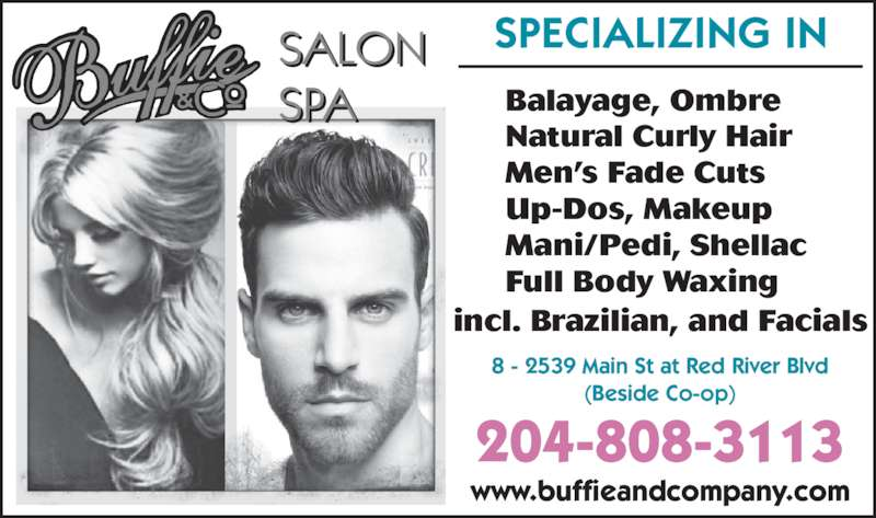 Buffie & Co Salon Spa (2043342833) - Display Ad - 204-808-3113 www.buffieandcompany.com Balayage, Ombre Natural Curly Hair Men?s Fade Cuts Up-Dos, Makeup Mani/Pedi, Shellac Full Body Waxing 8 - 2539 Main St at Red River Blvd (Beside Co-op) incl. Brazilian, and Facials