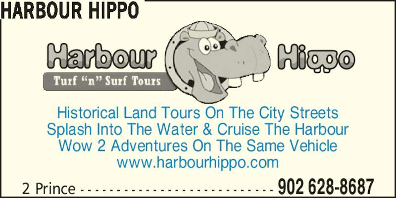 Harbour Hippo (902-628-8687) - Display Ad - HARBOUR HIPPO Historical Land Tours On The City Streets Splash Into The Water & Cruise The Harbour Wow 2 Adventures On The Same Vehicle www.harbourhippo.com 902 628-86872 Prince - - - - - - - - - - - - - - - - - - - - - - - - - - -