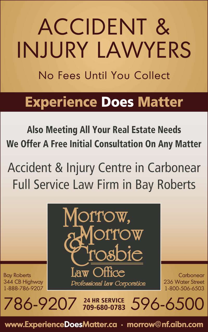 Morrow Morrow & Crosbie Law Office (7097869207) - Display Ad - Also Meeting All Your Real Estate Needs We Offer A Free Initial Consultation On Any Matter Accident & Injury Centre in Carbonear Full Service Law Firm in Bay Roberts Experience Does Matter 24 HR SERVICE 709-680-0783 Morrow, Morrow Crosbie
