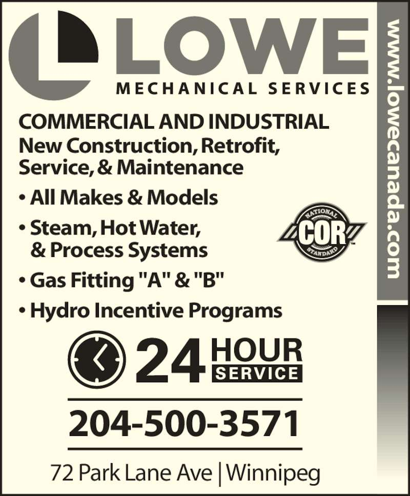"""Lowe Mechanical Services Ltd (204-233-3292) - Display Ad - .co 204-500-3571 72 Park Lane Ave   Winnipeg COMMERCIAL AND INDUSTRIAL New Construction, Retrofit, .lo ca ? All Makes & Models ? Steam, Hot Water,   & Process Systems ? Gas Fitting """"A"""" & """"B"""" ? Hydro Incentive Programs Service, & Maintenance .lo ca .co .co 204-500-3571 72 Park Lane Ave   Winnipeg COMMERCIAL AND INDUSTRIAL New Construction, Retrofit, .lo ca ? All Makes & Models ? Steam, Hot Water,   & Process Systems ? Gas Fitting """"A"""" & """"B"""" ? Hydro Incentive Programs Service, & Maintenance .lo ca .co"""