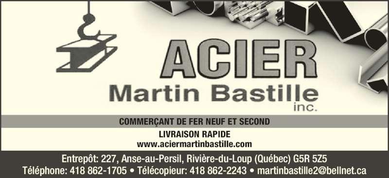 Acier Martin Bastille Inc (418-862-1705) - Annonce illustrée======= - COMMER?ANT DE FER NEUF ET SECOND LIVRAISON RAPIDE www.aciermartinbastille.com Entrep?t: 227, Anse-au-Persil, Rivi?re-du-Loup (Qu?bec) G5R 5Z5