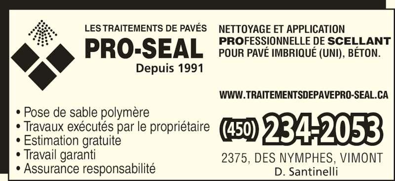 Les Traitements de Pavés Pro-Seal (450-668-2756) - Annonce illustrée======= - ? Travaux ex?cut?s par le propri?taire ? Estimation gratuite ? Travail garanti ? Assurance responsabilit? 2375, DES NYMPHES, VIMONT WWW.TRAITEMENTSDEPAVEPRO-SEAL.CA 234-2053 NETTOYAGE ET APPLICATION PROFESSIONNELLE DE SCELLANT POUR PAV? IMBRIQU? (UNI), B?TON. ? Pose de sable polym?re