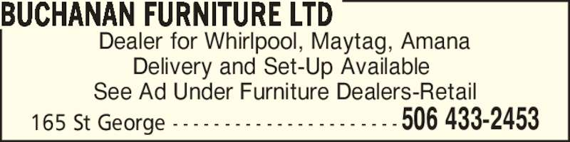 Buchanan Furniture Ltd (506-433-2453) - Display Ad - Dealer for Whirlpool, Maytag, Amana Delivery and Set-Up Available  See Ad Under Furniture Dealers-Retail BUCHANAN FURNITURE LTD 506 433-2453165 St George - - - - - - - - - - - - - - - - - - - - - -
