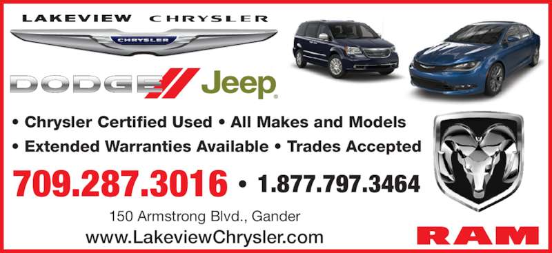 Lakeview Chrysler Ltd (709-651-4000) - Display Ad - www.LakeviewChrysler.com ? Chrysler Certified Used ? All Makes and Models ? Extended Warranties Available ? Trades Accepted 150 Armstrong Blvd., Gander 709.287.3016 ? 1.877.797.3464