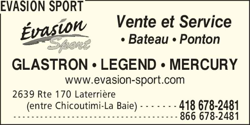 Evasion Sport (418-678-2481) - Annonce illustrée======= - EVASION SPORT 2639 Rte 170 Laterri?re      (entre Chicoutimi-La Baie) - - - - - - - 418 678-2481 866 678-2481- - - - - - - - - - - - - - - - - - - - - - - - - - - - - - - - - - - - - ? Bateau ? Ponton Vente et Service GLASTRON ? LEGEND ? MERCURY www.evasion-sport.com