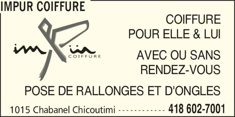 Impür Coiffure (4186027001) - Annonce illustrée======= - IMPUR COIFFURE COIFFURE POUR ELLE & LUI AVEC OU SANS RENDEZ-VOUS POSE DE RALLONGES ET D'ONGLES 418 602-7001- - - - - - - - - - - -1015 Chabanel Chicoutimi