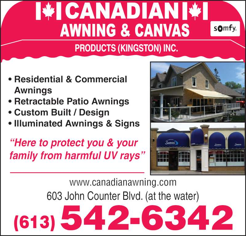 Canadian Awning And Canvas (613-542-6342) - Display Ad - (613) 542-6342 ?Here to protect you & your family from harmful UV rays? 603 John Counter Blvd. (at the water) www.canadianawning.com PRODUCTS (KINGSTON) INC. ? Residential & Commercial  Awnings ? Retractable Patio Awnings  ? Custom Built / Design ? Illuminated Awnings & Signs