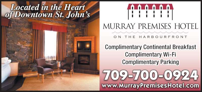 Murray Premises Hotel (709-738-7773) - Display Ad - 709-700-0924 www.MurrayPremisesHotel.com Complimentary Continental Breakfast Complimentary Wi-Fi Complimentary Parking Located in the Heart of Downtown St. John?s