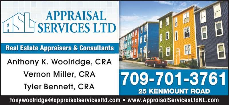 Appraisal Services Ltd (709-726-3031) - Display Ad - Real Estate Appraisers & Consultants 25 KENMOUNT ROAD 709-701-3761 Anthony K. Woolridge, CRA Vernon Miller, CRA Tyler Bennett, CRA