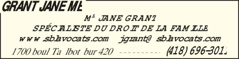 Beaulieu Claude Me (4186963011) - Annonce illustrée======= - ME JANE GRANT SP?CIALISTE DU DROIT DE LA FAMILLE GRANT JANE ME 1700 boul Talbot bur 420 - - - - - - - - - - (418) 696-3011